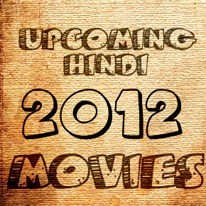Upcoming Hindi Movies in 2012